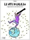 Image de Le vite di Galileo. Viaggio attraverso la storia dell'astronomia