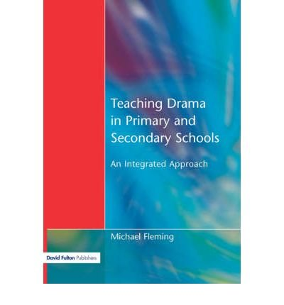[(Teaching Drama in Primary and Secondary Schools: An Integrated Approach )] [Author: Michael Fleming] [Nov-2001]