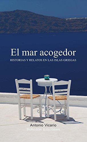 El mar acogedor: Historias y relatos en las islas griegas por Antonio Vicario
