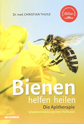 Bienen helfen heilen: Die Apitherapie Wiederentdeckung einer Heilkunst | Entdecken Sie die heilende Wirkung von Honig, Blütenpollen, Bienenwachs, Gelee Royale und Bienengift - Apitherapie Honig