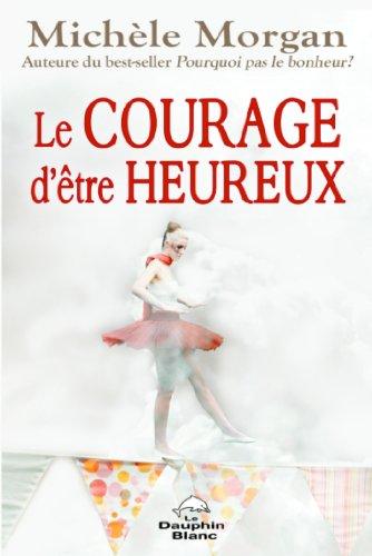Le courage d'être heureux (Développement personnel) (French Edition)