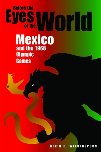 Before the Eyes of the World: Mexico and the 1968 Olympic Games por Kevin B. Witherspoon
