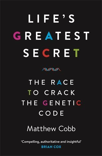 Life's Greatest Secret: The Race to Crack the Genetic Code by Matthew Cobb (2015-06-11)