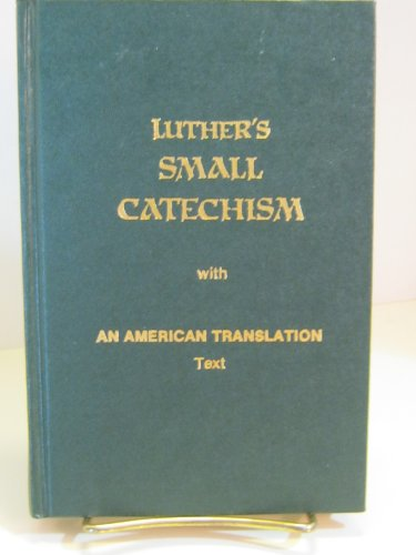 A short explanation of Dr. Martin Luther's Small Catechism with an American translation text: A handbook of Christian doctrine