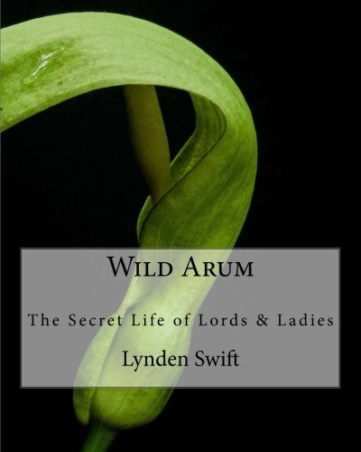 Wild Arum: The Secret Life of Lords and Ladies -