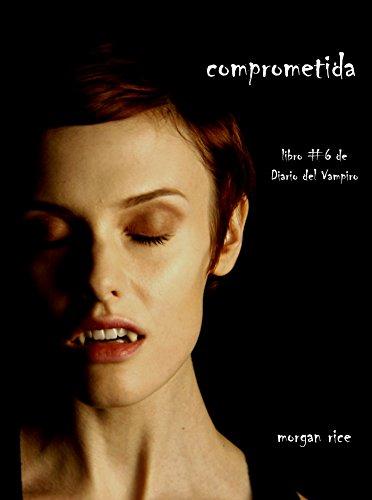 Comprometida (Libro # 6 de Diario del Vampiro) por Morgan Rice