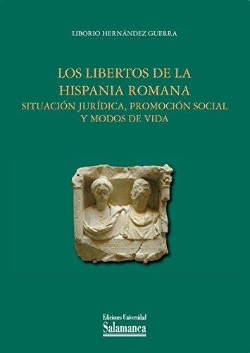 Los libertos de la Hispania romana: situación jurídica, promoción social y modos de vida (Estudios históricos y geográficos nº 155)