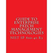 Guide to Enterprise Patch Management Technologies: NIST SP 800-40 R3  (English Edition)