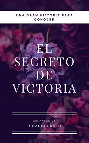 EL SECRETO DE VICTORIA por IGNACIO ERAZO