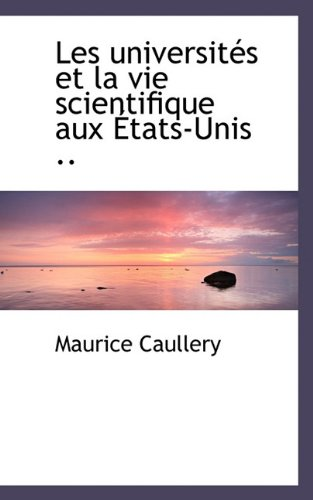 Les Universit?'s Et La Vie Scientifique Aux Tats-Unis ..