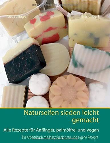 Naturseifen sieden leicht gemacht: Alle Rezepte für Anfänger, palmölfrei und vegan -