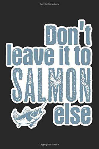 Don't Leave It To Salmon Else: A5 Notizbuch, 120 Seiten liniert, Fischer Angler Fischen Angeln Lachs Wortspiel Lustig