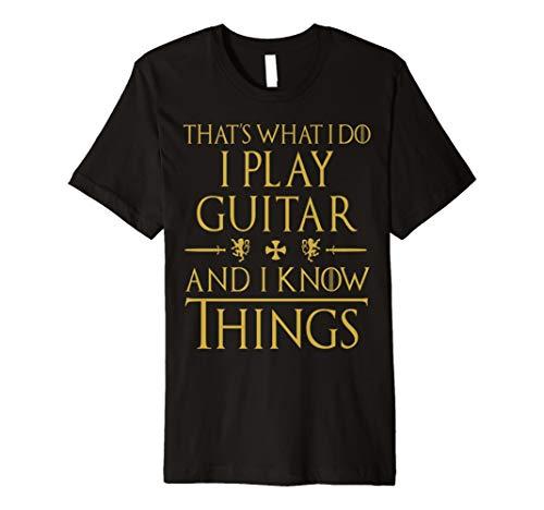 Ich spiele Gitarre und ich weiß Dinge Geschenk T-Shirt
