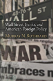 Wall Street, Banks, and American Foreign Policy (LvMI) (English Edition)