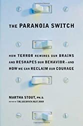 The Paranoia Switch: How Terror Rewires Our Brains and Reshapes Our Behavior--and How We Can Reclaim Our Courage by Martha Stout (2007-09-04)