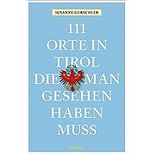 111 Orte in Tirol, die man gesehen haben muß: Reiseführer