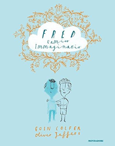 Fred l'amico immaginario. Ediz. illustrata