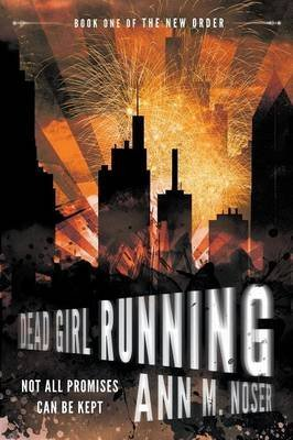 [Dead Girl Running (Book One of the New Order)] (By (author) Ann M Noser) [published: October, 2015]