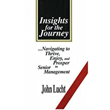 [Insights for the Journey] Navigating to Thrive, Enjoy, and Prosper in Senior Management - Greenlight ] BY [Lucht, John]Hardcover