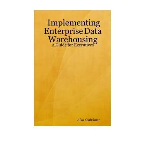 [(Implementing Enterprise Data Warehousing: A Guide for Executives )] [Author: Alan Schlukbier] [Aug-2007]