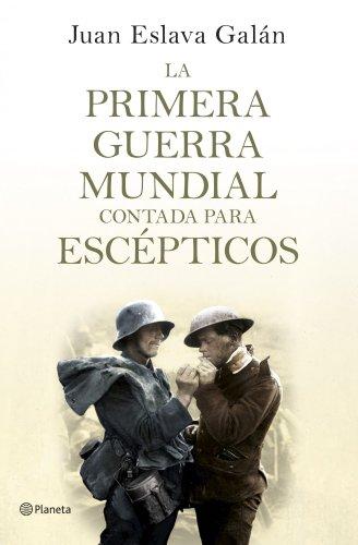 La primera guerra mundial contada para escépticos (Volumen independiente nº 1) por Juan Eslava Galán