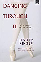 Dancing Through It: My Journey in the Ballet by Jenifer Ringer (2014-05-02)