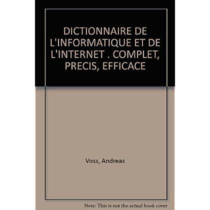 DICTIONNAIRE DE L'INFORMATIQUE ET DE L'INTERNET . COMPLET, PRECIS, EFFICACE