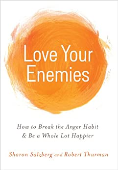 Love Your Enemies: How to Break the Anger Habit & Be a Whole Lot Happier di [Salzberg, Sharon, Thurman, Robert]