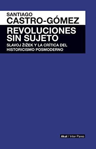 Revoluciones sin sujeto. Slavoj Zizek y crítica historicismo postmoderno de [Santiago Castro-Gómez