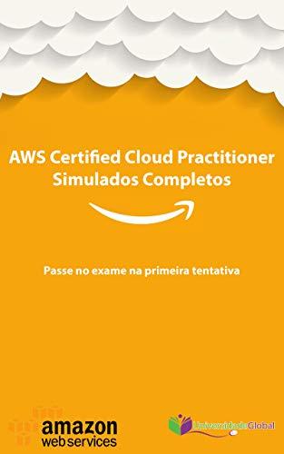 AWS CCP Certified Cloud Practitioner - Simulados Completos: Passe no exame na primeira tentativa (Portuguese Edition) por Universidade Global