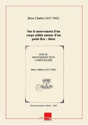 Sur le mouvement d'un corps solide autour d'un point fixe : thèse de mécanique présentée à la Faculté des sciences de Paris [édition 1842]