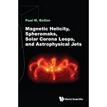 Magnetic Helicity, Spheromaks, Solar Corona Loops, And Astrophysical Jets (Electromagnetism and Plasma Ph)