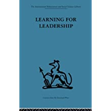 Learning for Leadership: Interpersonal and intergroup relations: Volume 54 (International Behavioural and Social Sciences, Classics from the Tavistock Press)