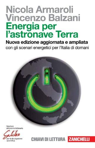 Energia per l'astronave Terra. Con gli scenari energetici per l'Italia di domani