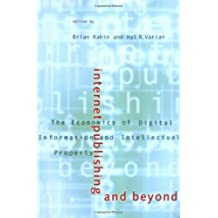 Internet Publishing and Beyond: The Economics of Digital Information and Intellectual Property (Publication of the Harvard Information Infrastructure Project)