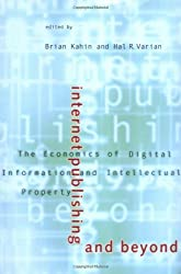 Internet Publishing & Beyond - The Economics of Digital Information & Intellectual Property