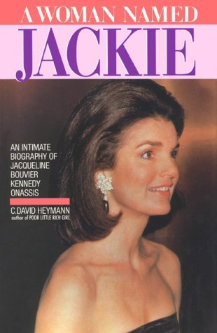 A Woman Named Jackie: An Intimate Biography of Jacqueline Bouvier Kennedy Onassis by C. David Heymann (1989-06-01)