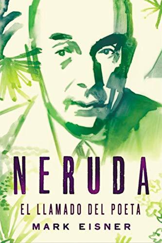 Neruda: el llamado del poeta por Mark Eisner