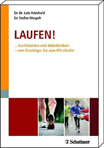 Laufen: ... durchstarten und dabeibleiben - vom Einsteiger bis zum Ultraläufer Alle Trainingspläne - von 10 bis 100 km - zum Download unter www.schattauer.de/aderhold-weigelt-2840.html