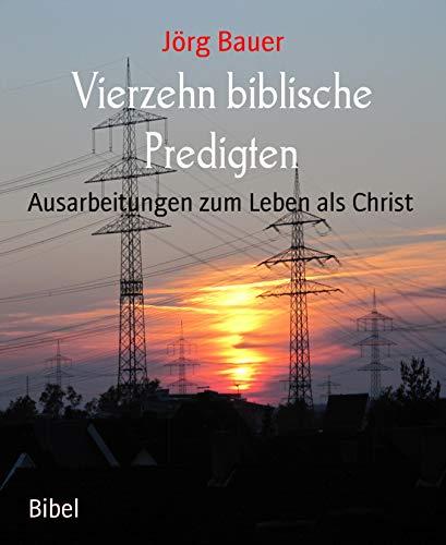 Vierzehn biblische Predigten: Ausarbeitungen zum Leben als Christ