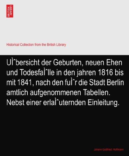 Übersicht der Geburten, neuen Ehen und Todesfälle in den jahren 1816 bis mit 1841, nach den für die Stadt Berlin amtlich aufgenommenen Tabellen. Nebst einer erläuternden Einleitung.