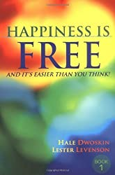 Happiness Is Free, and It's Easier Than You Think! by Dwoskin, Hale, Levenson, Lester (2002) Paperback