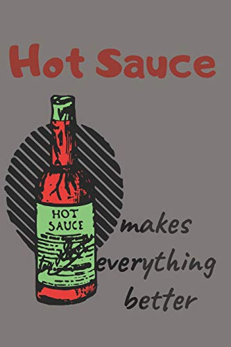 Hot Sauce Lovers Blank Lined Journal Notebook: A daily diary, composition or log book, gift idea for people who love hot sauce, picante sauce, salsa!!