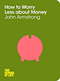 How to Worry Less About Money (School of Life) (English Edition)