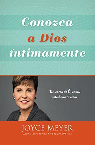 Conozca a Dios íntimamente: Tan cerca de Él como usted quiera estar por Joyce Meyer