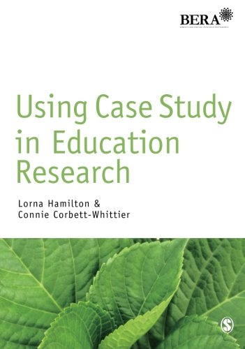 Using Case Study in Education Research (Bera/Sage Research Methods in Education)