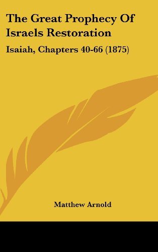 The Great Prophecy Of Israels Restoration: Isaiah, Chapters 40-66 (1875)