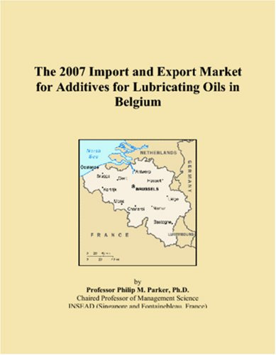 The 2007 Import and Export Market for Additives for Lubricating Oils in Belgium