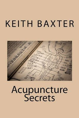 [Acupuncture Secrets] (By: Keith Baxter) [published: May, 2010]