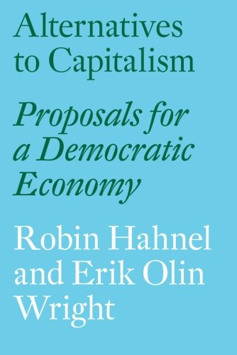 Alternatives to Capitalism: Proposals for a Democratic Economy por Robin Hahnel